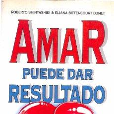 Libros de segunda mano: AMAR PUEDE DAR RESULTADO - ROBERTO SHINYASHIKI; ELIANA BITTENCOURT DUMET. Lote 129110695