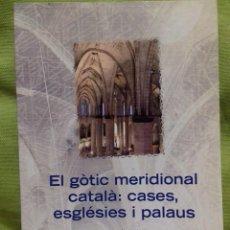 Libros de segunda mano: EL GÒTIC MERIDIONAL CATALÀ: CASES, ESGLÈSIES I PALAUS. 2013.. Lote 129153459