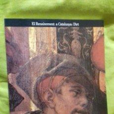 Libros de segunda mano: EL RENAIXEMENT A CATALUNYA: L'ART. AJUNTAMENT DE BARCELONA.1986.. Lote 129155003