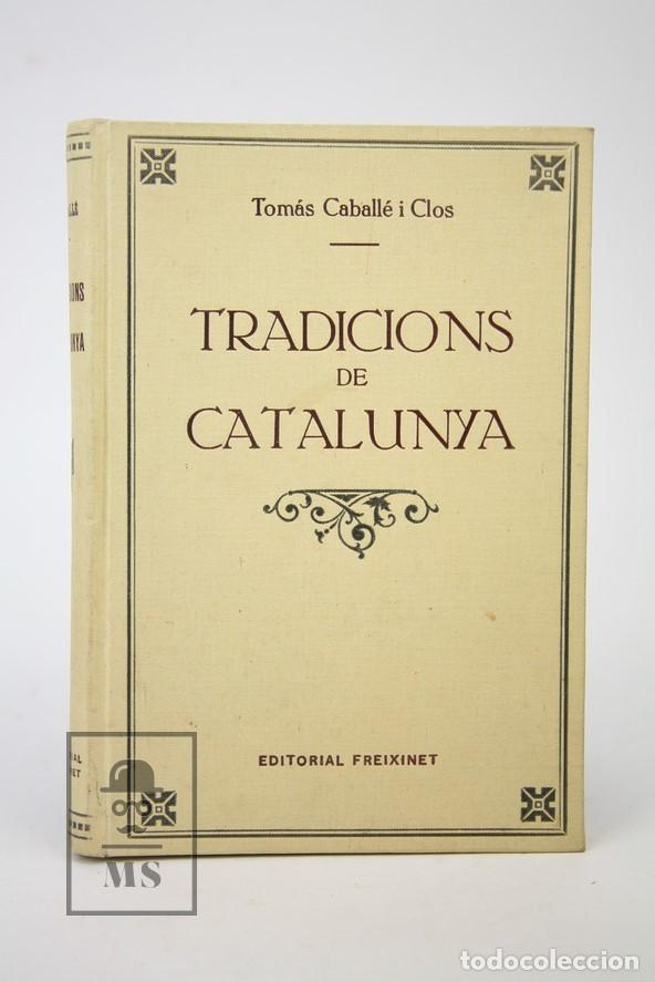 ANTIGUO LIBRO EN CATALÁN - TRADICIONS DE CATALUNYA / TOMÁS CABALLÉ I CLOS - EDIT. FREIXENET (Libros de Segunda Mano - Historia - Otros)