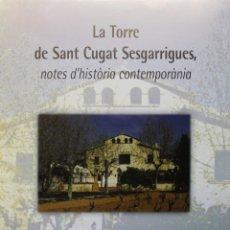 Libros de segunda mano: LA TORRE DE SANT CUGAT SESGARRIGUES, NOTES D'HISTÒRIA CONTEMPORÀNIA. - SOLÉ I BORDES, JOAN. MIRET I. Lote 123249482