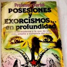 Libros de segunda mano: POSESIONES Y EXORCISMOS...EN PROFUNDIDAD; PROFESOR D´ARBÓ - PLAZA & JANES, PRIMERA EDICIÓN 1981. Lote 129264591
