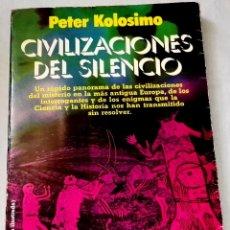 Libros de segunda mano: CIVILIZACIONES DEL SILENCIO; PETER KOLOSIMO - PLAZA & JANES, PRIMERA EDICIÓN 1981. Lote 129266863