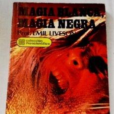 Libros de segunda mano: MAGIA BLANCA, MAGIA NEGRA; PROF. EMIL LIVESON - EDITORIAL RAMOS MAJOS, PRIMERA EDICIÓN 1982. Lote 129266923