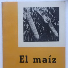 Libros de segunda mano: EL MAÍZ - SERVICIO DE EXTENSIÓN AGRARIA - MINISTERIO DE AGRICULTURA - MADRID 1957. Lote 129304899