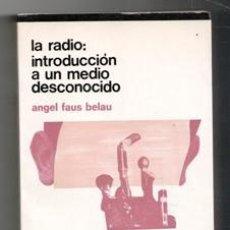 Libros de segunda mano: LA RADIO: INTRODUCCIÓN A UN MEDIO DESCONOCIDO, ANGEL FAUS BELAU. Lote 129398368