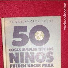 Libros de segunda mano: 50 COSAS QUE LOS NIÑOS PUEDEN HACER PARA SALVAR LA TIERRA. Lote 129435047