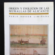 Libros de segunda mano: ALICANTE - ORIGEN Y EVOLUCION DE LAS MURALLAS DE ALICANTE - PABLO ROSSER LIMIÑANA. Lote 129509707