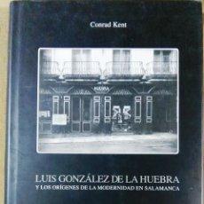 Libros de segunda mano: CONRAD KENT, LUIS GONZÁLEZ DE LA HUEBRA Y LOS ORÍGENES DE LA MODERNIDAD EN SALAMANCA. Lote 129539683