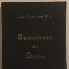 Libros de segunda mano: LIBRO ROMANCES DE GRISÚ - JESÚS CASTAÑOS DÍAZ - MADRID 1962 - CON DEDICATORIA AUTOR. Lote 129560418