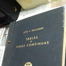 Libros de segunda mano: TABLAS DE VIGAS CONTINUAS.OTTO E. BOLLINGER.1950. Lote 129606271