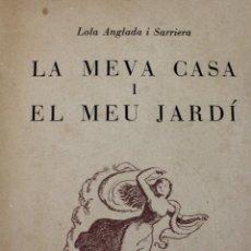 Libros de segunda mano: L-719. LA MEVA CASA I EL MEU JARDÍ. TEXT I DIBUIXOS DE LOLA ANGLADA I SARRIERA. 1ª EDICIÓ. ANY 1958. Lote 129611143