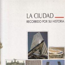 Libros de segunda mano: LA CIUDAD - RECORRIDO POR SU HISTORIA - GRUPO FCC 1998 / ILUSTRADO. Lote 129643063