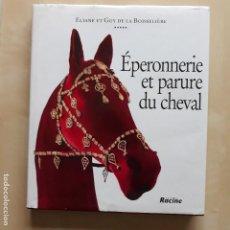 Libros de segunda mano: EPERONNERIE ET PARURE DU CHEVAL. ELIANE ET GUY DE LA BOISSELIERE. EDITIONS RACINE. Lote 129657083