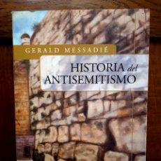Libros de segunda mano: HISTORIA DEL ANTISEMITISMO - GERALD MESSADIÉ. Lote 129677574