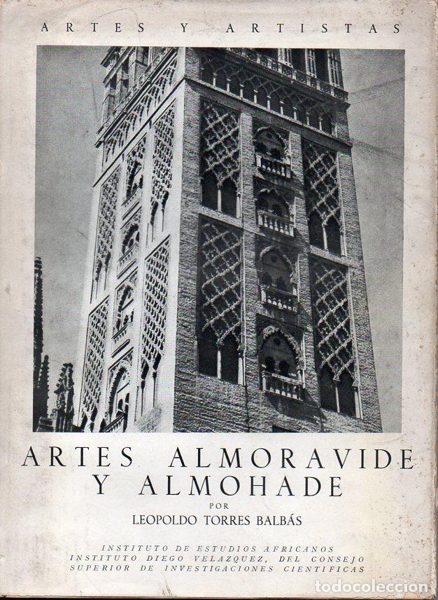 TORRES BALBÁS . ARTES ALMOHADE Y ALMORÁVIDE (CSIC, 1955) (Libros de Segunda Mano - Bellas artes, ocio y coleccionismo - Otros)