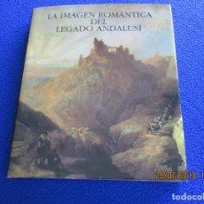 Libros de segunda mano: LA IMAGEN ROMÁNTICA DEL LEGADO ANDALUSÍ.VARIOS AUTORES. EDITADO POR VARIOS ORGANISMOS 1995. Lote 129724075