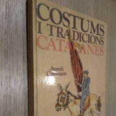 Libros de segunda mano: COSTUMS I TRADICIONS CATALANES - AURELI CAPMANY - 1982. Lote 129770903