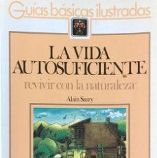 Libros de segunda mano: LA VIDA AUTOSUFICIENTE. 1. ALAIN SAURY.. Lote 129998823