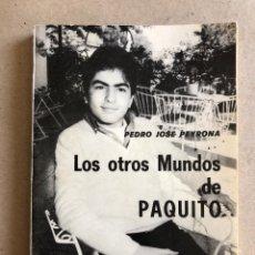 Libros de segunda mano: LOS OTROS MUNDOS DE PAQUITO. PEDRO JOSÉ PEYRONA. 1983.. Lote 130038444