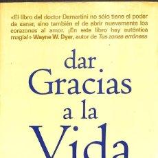 Libros de segunda mano: DAR GRACIAS A LA VIDA - EL PODER INAGOTABLE DE LA GRATITUD Y EL AMOR / JOHN F. DEMARTINI. Lote 130204863