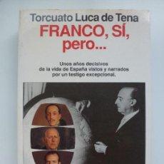 Libros de segunda mano: FRANCO, SÍ, PERO... LUCA DE TENA. Lote 130206343