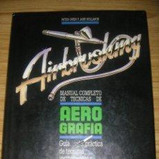 Libros de segunda mano: AIRBRUSHING, MANUAL COMPLETO DE TÉCNICAS DE AEROGRAFÍA. Lote 130271070