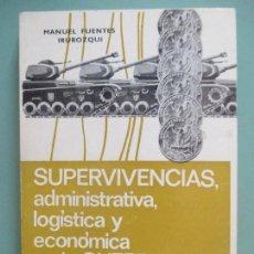 Livres d'occasion: MANUEL FUENTES IRUROZQUI. SUPERVIVENCIAS, ADMINISTRATIVA, LOGÍSTICA Y ECONOMÍA EN LA GUERRA. 1965. Lote 164625981
