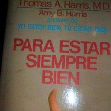 Libros de segunda mano: PARA ESTAR SIEMPRE BIEN, THOMAS A. HARRIS, ED. GRIJALBO. Lote 130402638