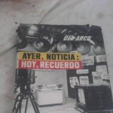 Libros de segunda mano: LIBRO- AYER, NOTICIA; HOY RECUERDO -1960 A 1914 ESCRITO POR DEL ARCO. Lote 130402654
