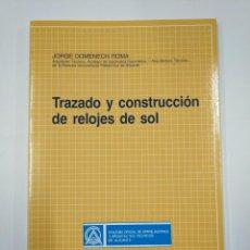 Libros de segunda mano: TRAZADO Y CONSTRUCCIÓN DE RELOJES DE SOL. DOMENECH ROMA, JORGE. TDK351. Lote 130422710