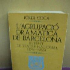 Libros de segunda mano: JORDI COCA. L'AGRUPACIO DRAMATICA DE BARCELONA. INTENT DE TEATRE NACAL. (1955-1963) SIGNAT PER L'AUT. Lote 130507042