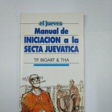 Libros de segunda mano: MANUAL DE INICIACION A LA SECTA JUEVATICA. TP. BIGART & THA. EL JUEVES. TDK65. Lote 130515338