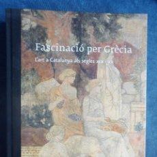 Libros de segunda mano: FASCINACIÓ PER GRÈCIA, LART A CATALUNYA ALS SEGLES XIX I XX. Lote 130535998