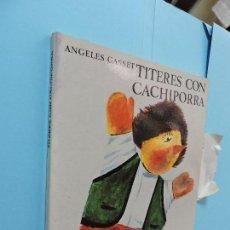 Libros de segunda mano: TÍTERES CON CACHIPORRA. GASSET, ANGELES. ED. AGUILAR. MADRID 1986. 2ªEDICIÓN-1ª REIMPRESIÓN. Lote 130538230