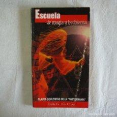 Libros de segunda mano: ESCUELA DE MAGIA Y HECHICERÍA. BIBLIOTECA AÑO CERO - LUIS G. LA CRUZ - 2002. Lote 130543150
