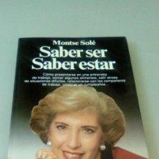 Libros de segunda mano: SABER SER SABER ESTAR.- MONTSE SOLE. Lote 130554774