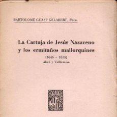 Libros de segunda mano: B. GUASP GELABERT : LA CARTUJA DE JESÚS NAZARENO Y LOS ERMITAÑOS DE MALLORCA (1948) ALARÓ VALLDEMOSA. Lote 130560762