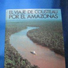 Libros de segunda mano: LIBRO-EL VIAJE DE COUSTEAU POR EL AMAZONAS-1983-240 PÁGINAS-PERFECTO ESTADO-VER FOTOS. Lote 130610810