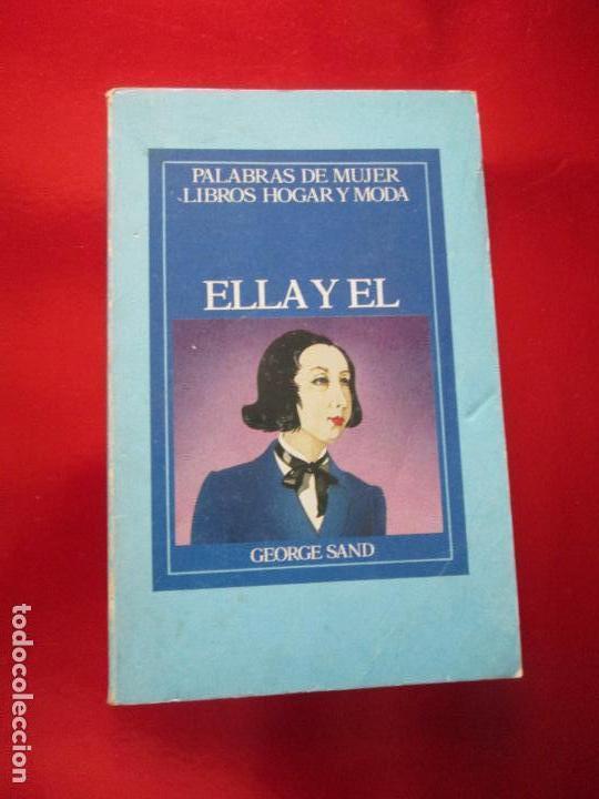 LIBRO-ELLA Y ÉL-GEORGE SAND-PALABRAS DE MUJER-LIBROS HOGAR Y MODA-1985-VER FOTOS (Libros de Segunda Mano - Ciencias, Manuales y Oficios - Otros)
