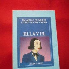 Libros de segunda mano: LIBRO-ELLA Y ÉL-GEORGE SAND-PALABRAS DE MUJER-LIBROS HOGAR Y MODA-1985-VER FOTOS. Lote 130639950