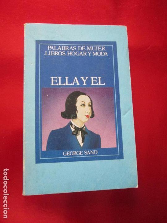 Libros de segunda mano: LIBRO-ELLA Y ÉL-GEORGE SAND-PALABRAS DE MUJER-LIBROS HOGAR Y MODA-1985-VER FOTOS - Foto 2 - 130639950