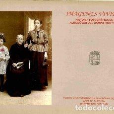 Libros de segunda mano: IMÁGENES VIVIDAS. HISTORIA FOTOGRÁFICA DE ALMODOVAR DEL CAMPO (1867 - 1967). Lote 112447008