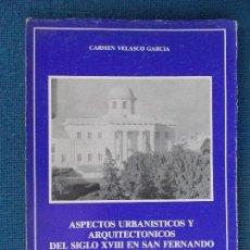 Libros de segunda mano: ASPECTOS URBANISTICOS SIGLO XVIII SAN FERNANDO. Lote 130683239