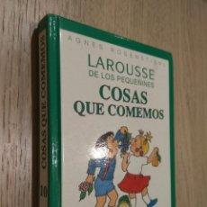 Libros de segunda mano: LAROUSSE DE LOS PEQUEÑINES COSAS QUE COMEMOS. AGNÉS ROSENSTIEHL 1995. Nº 10. Lote 130695059