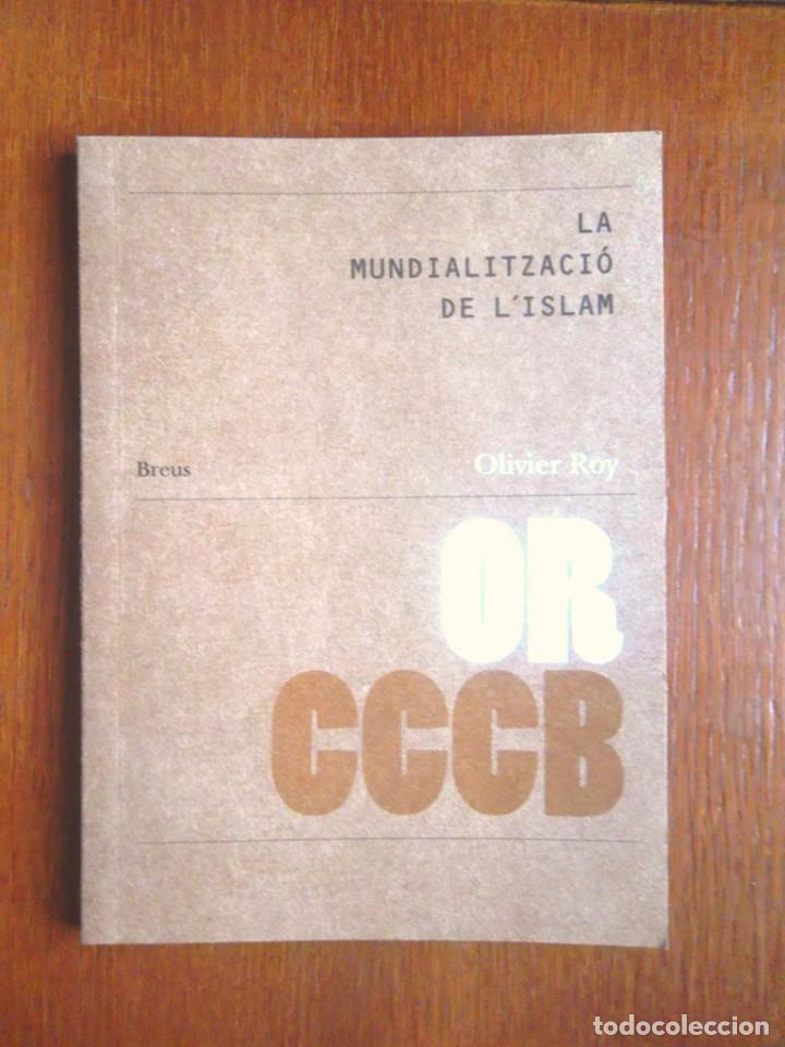 LA MUNDIALITZACIÓ DE L'ISLAM OLIVIER ROY 2007 CCCB BREUS 10 IMPECABLE LA MONDIALISATION DE L'ISLAM (Libros de Segunda Mano - Pensamiento - Otros)