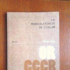 Libros de segunda mano: LA MUNDIALITZACIÓ DE L'ISLAM OLIVIER ROY 2007 CCCB BREUS 10 IMPECABLE LA MONDIALISATION DE L'ISLAM . Lote 130724244