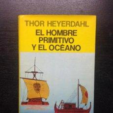 Libros de segunda mano: EL HOMBRE PRIMITIVO Y EL OCEANO, HEYERDAHL, THOR, 1983. Lote 130762348