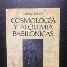 Libros de segunda mano: COSMOLOGIA Y ALQUIMIA BABILONICAS, ELIADE, MIRCEA, 1993. Lote 130766076