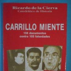 Libros de segunda mano: CARRILLO MIENTE (156 DOCUMENTOS CONTRA 103 FALSEDADES) - RICARDO DE LA CIERVA - EDIT. FENIX, 1994 . Lote 130790620